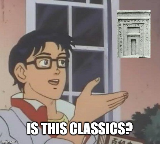 "Is this a pigeon? meme, with a man in glasses gesturing toward a stone structure with Greek letters and the caption reading ""Is this classics?"""